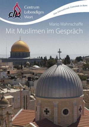 """Neues Buch von M. Wahnschaffe: """"Mit Muslimen im Gespräch"""""""